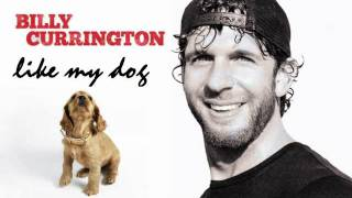 Billy Currington-Like My Dog
