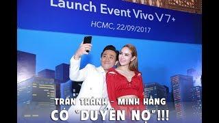 TechTimes - Trấn Thành hết lời khen Minh Hằng tại sự kiện Vivo V7+
