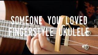 Fingerstyle Ukulele - Someone you loved - Lewis Capaldi (with tabs)