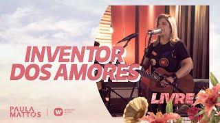 Paula Mattos - Inventor dos Amores | Clipe Oficial