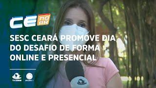 SESC Ceará promove dia do desafio de forma online e presencial