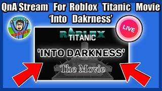 Roblox Titanic 'Into Darkness' The Movie QnA! [Live]   Ask Anything About The Project! [PART 2]