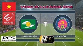 Sông Lam Nghệ An vs Sài Gòn   Vòng 16 - V.League 2019   Gameplay   PES (PC)   Bình Luận Tiếng Việt