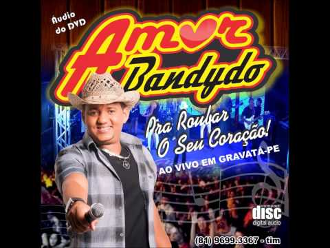 Baixar Amor Bandydo - CD Completo 2013 VOL.02 - (Áudio do DVD)