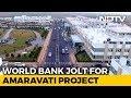 World Bank Drops $300 Million Amaravati Project