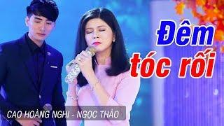 Đêm Tóc Rối - Ngọc Thảo ft. Cao Hoàng Nghi | Nhạc Vàng buồn nghe về đêm [MV HD]
