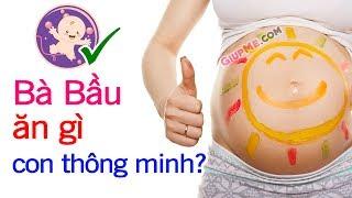 Bà bầu nên ăn gì để con thông minh khỏe mạnh? | Ăn gì tốt cho thai nhi? [GiupMe.com]
