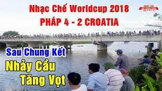 Nhạc Chế Chung Kết Worldcup 2108   PHÁP THẮNG CROATIA NHẢY CẦU TĂNG VỌT   Cực Hay