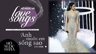 Anh Muốn Em Sống Sao - Hồ Ngọc Hà | Love Songs - Cả Một Trời Thương Nhớ