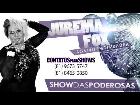 Baixar SHOW DAS PODEROSAS  JUREMA FOX AO VIVO