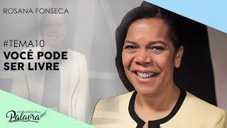 07/11/19 - Motivados Pela Palavra – Tema 10 - Você pode ser livre - Rosana Fonseca