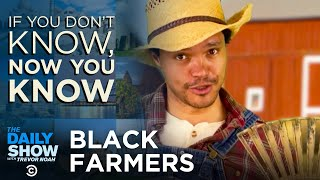 Black Farmers - If You Don't Know, Now You Know | The Daily Show