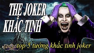 Liên Quân Top 5 Tướng Khắc Tinh Joker Liên Quân Mobile