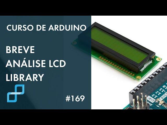 BREVE ANÁLISE BIBLIOTECA LiquidCrystal (LCD) | Curso de Arduino #169