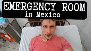 Our first EMERGENCY ROOM visit in Mexico