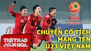 VCK U23 châu Á 2018: Chuyện cổ tích mang tên U23 Việt Nam