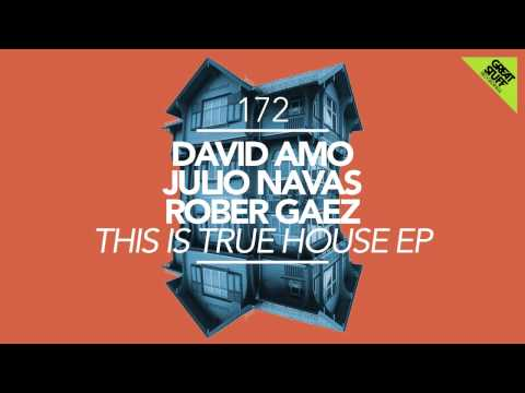 David Amo & Julio Navas & Rober Gaez - This Is True House (Original Mix)