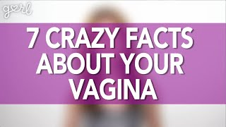 7 Crazy Facts About Your Vagina