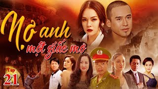 Phim Việt Nam Hay Nhất 2019 | Nợ Anh Một Giấc Mơ - Tập 21 | TodayFilm