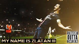 Zlatan Ibrahimovic 2015 - My Name is Zlatan III