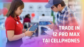 Thử đi trade in iPhone 12 Pro Max tại CellphoneS
