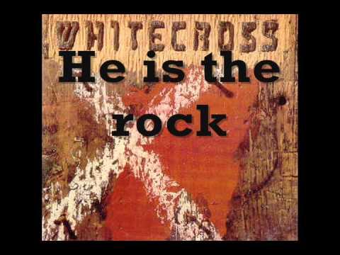 Whitecross - He is the rock (Lyrics)