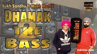 Dhamak Bass 2    Sukh Sandhu ft Mukh Mantri    Ranbir Bath    62 West Studio   New Punjabi Song 2019