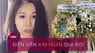 Diễn viên Kim Ngân qua đời | VTC Now