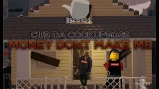 Money Don't Make Me by Cub da CookUpBoss