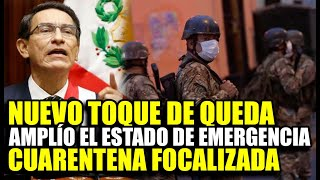 MARTIN VIZCARRA ANUNCIA NUEVO TOQUE DE QUEDA, AMPLÍA EL ESTADO DE EMERGENCIA Y CUARENTENA FOCALIZADA