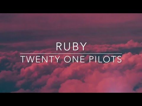 ruby - twenty one pilots // lyrics