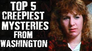 Top 5 CREEPIEST Mysteries from Washington