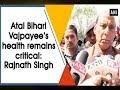Rajnath Singh before media on Atal Bihari Vajpayee's health