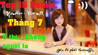 Liên Khúc Nhạc Trẻ Remix HOT Nhất Tháng 7 2016 Nonstop - Viet Mix - Lk nhac tre remix 2016