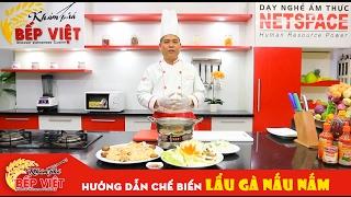 Cách chế biến Lẩu Gà Nấu Nấm ngon với Chef Tuvit Thái | Khám Phá Bếp Việt