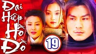 Đại Hiệp Hồ Đồ - Tập 19 | Phim Kiếm Hiệp Trung Quốc Mới Nhất 2018 | Phim Bộ Hay Nhất 2018