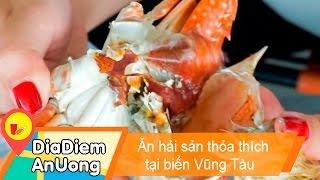 Ăn hải sản thỏa thích tại biển Vũng Tàu | Địa điểm ăn uống