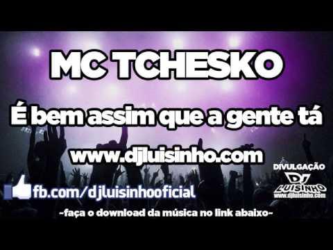 Baixar MC Tchesko - É bem assim que a gente tá - www.djluisinho.com