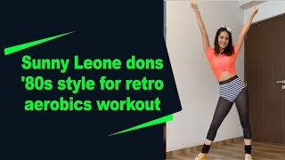 Sunny Leone dons '80s style for retro aerobics workout..
