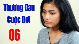 Thương Đau Cuộc Đời - Tập 6 | Phim Tình Cảm Việt Nam Mới Hay Nhất 2018