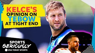 Chiefs Travis Kelce reveals what he thinks of Tim Tebow at tight end | Sports Seriously