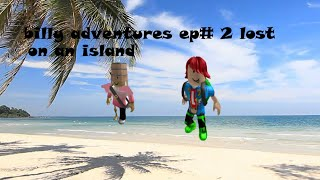 Lost On A Island BILLY ADVENTURES ep.2
