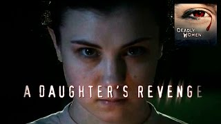 DEADLY WOMEN | A Daughter's Revenge | S4E13