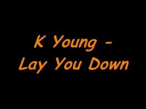 K Young - Lay You Down