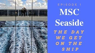 MSC Seaside; The Day We Get On the Ship