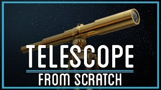 How to (Almost) Make a Telescope from Scratch
