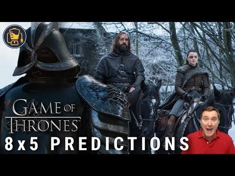 Game of Thrones Predictions | 8x5 Cleganebowl and More