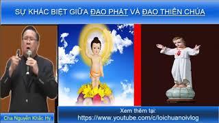 SỰ KHÁC BIỆT GIỮA ĐẠO PHẬT VÀ ĐẠO THIÊN CHÚA - Cha Nguyễn Khắc Hy/  Lời Chúa nói