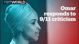 US Congresswoman Ilhan Omar responds to criticism over 9/11 remarks