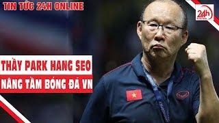 HLV Park Hang Seo giúp nâng tầm bóng đá Việt Nam | Tin tức thể thao mới nhất | TT24h